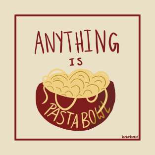 Anything is Pastabowl t-shirts