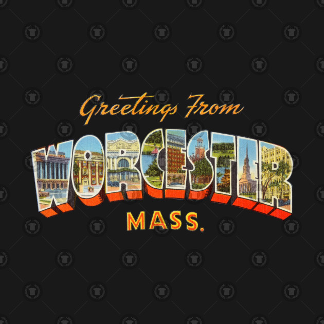 Greetings from Worcester Massachusetts