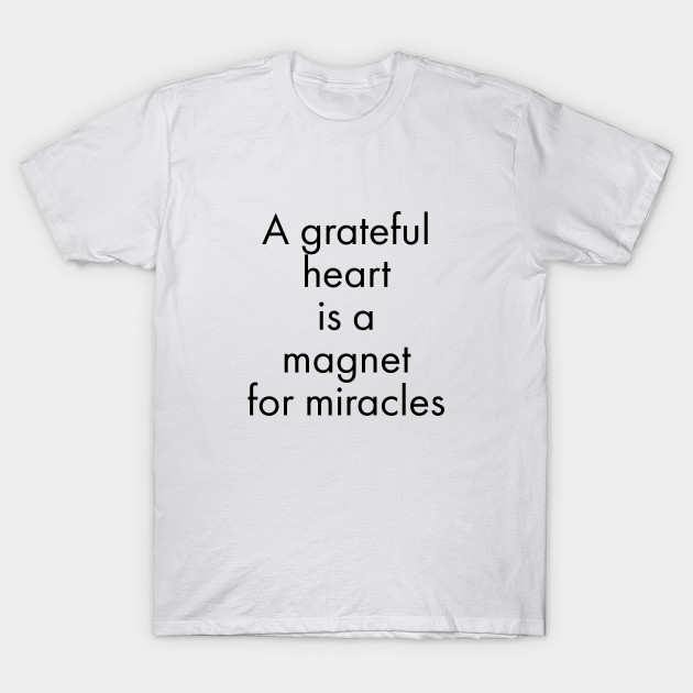 a grateful heart is a magnet for miracles gratitude quotes t