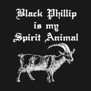 BLACK PHILLIP IS MY SPIRIT ANIMAL t-shirts
