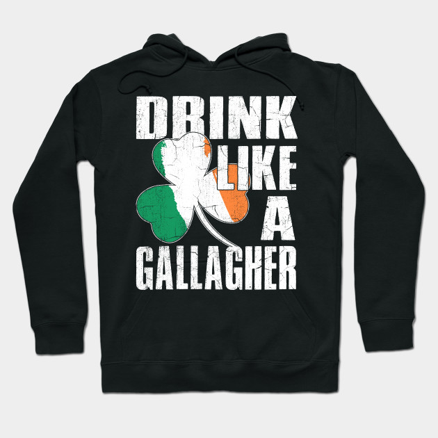 Drink Like a Gallagher St Patricks Day Irish Hoodie