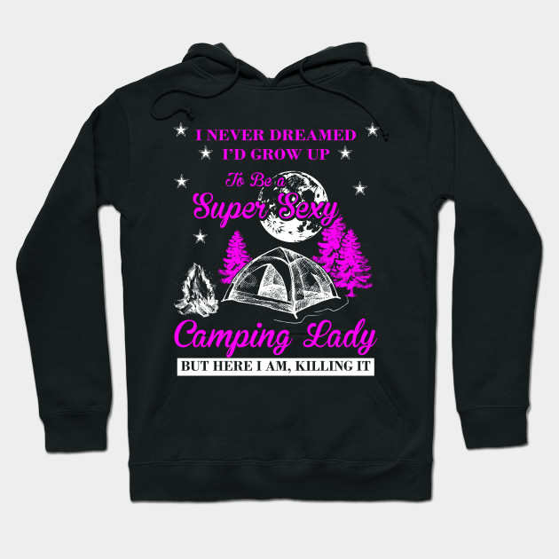 Funny Camping T-Shirt I Never Dreamed I'd Grow Up To Be A Super Sexy Camping Lady Shirt