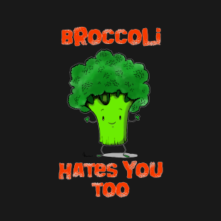 Broccoli hates you too t-shirts