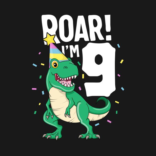 Roar I'm 9 T-Rex Birthday Dinosaur Happy Nine 9th Party Kid