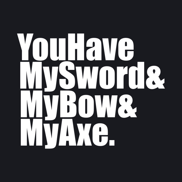 The Lord Of The Rings - You Have My Sword And My Bow And My Axe