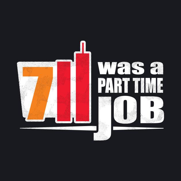 7 11 Was A Part Time Job T-Shirt | Dank Meme Memes