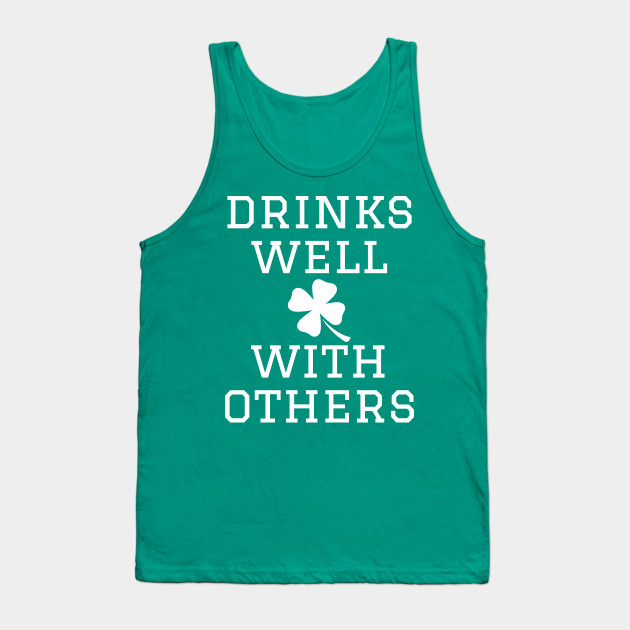 28ad33f4128f5 Drinks Well With Others Drinking St Patricks Day 2018 Irish Shirt TShirt Tee  T-Shirt Funny Tank Top