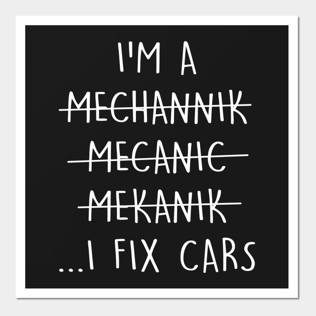 I'm A Mechanic I Fix Cars T-Shirt Funny Quote Spelling Error
