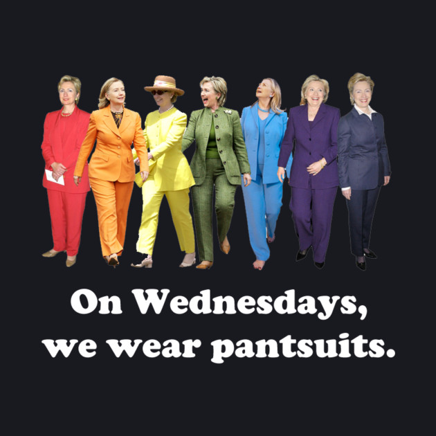 On Wednesdays, we wear pantsuits.