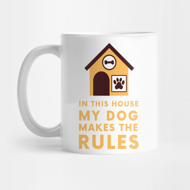 In this house my dog makes the rules Mug