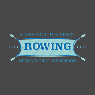Rowing - A Competitive Sport of Boats that are Narrow t-shirts