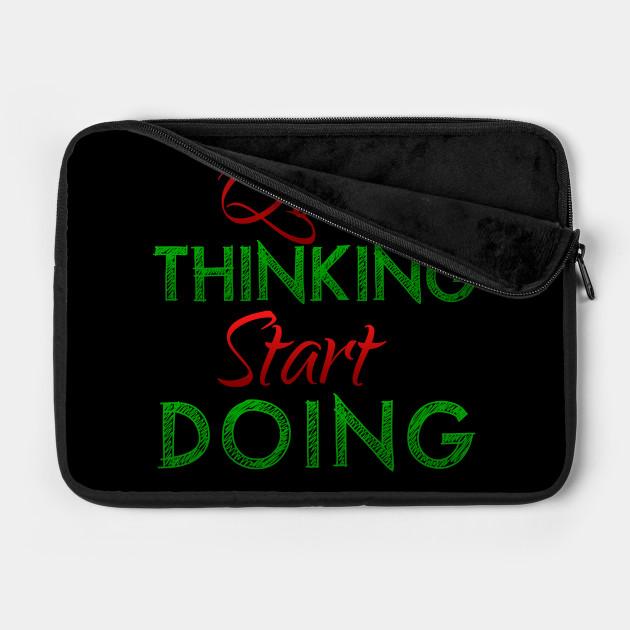 Quit Thinking Start Doing