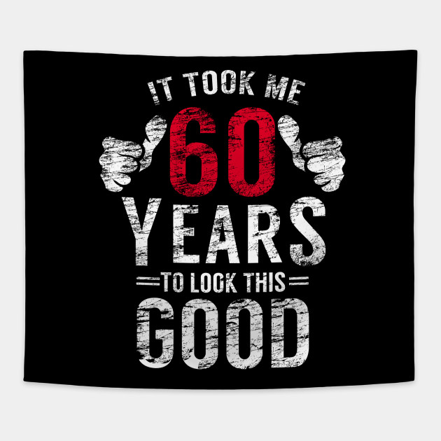 It Took 60 Years To Look This Good T Shirt 60th Birthday Men Tapestry