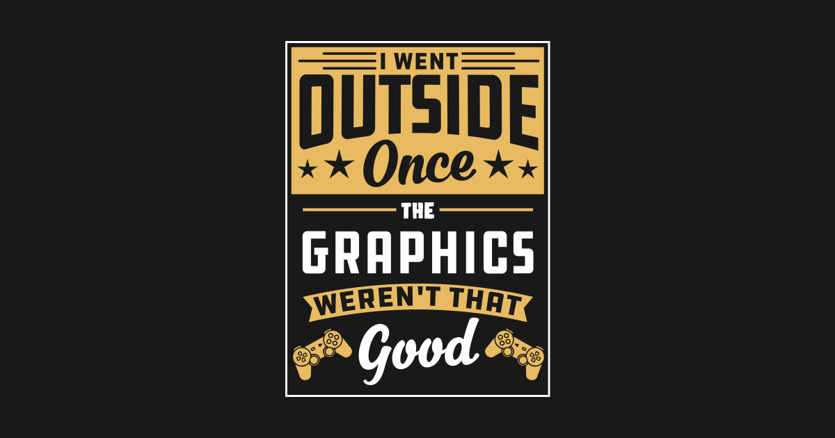 I Went Outside Once The Graphics Weren/'t Good T-shirt Funny Gamer Retro Present