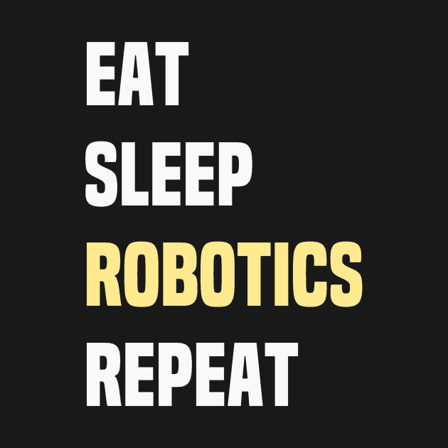 Eat Sleep Robotics Repeat