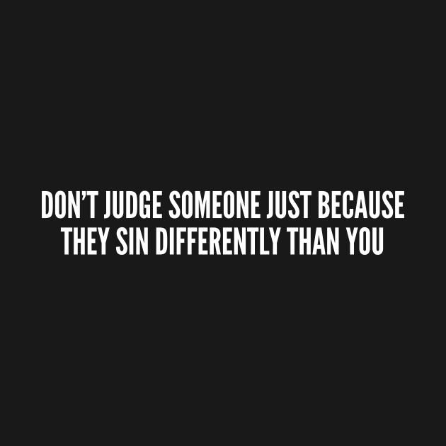 Statement - Don't Judge Someone - Funny Slogan Internet Humor Joke