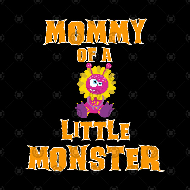 Funny & Cute Mommy Of A Little Monster Design Gift Idea