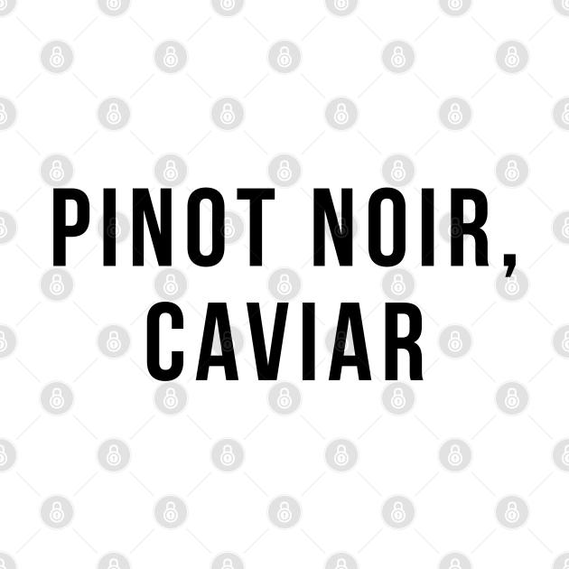 Pinot Noir, Caviar