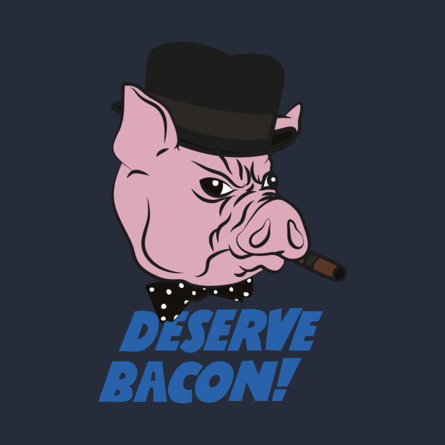 Deserve Bacon!