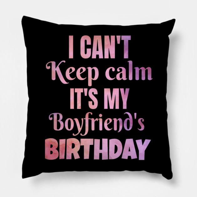 I Can T Keep Calm It S My Boyfriend S Birthday Gift Boyfriend