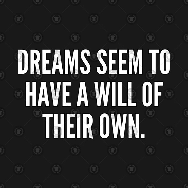 Dreams seem to have a will of their own