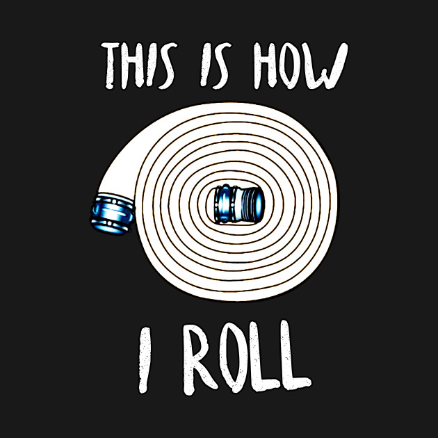 This is how i roll fire dept firefighter t shirt for men for Fire department tee shirt designs