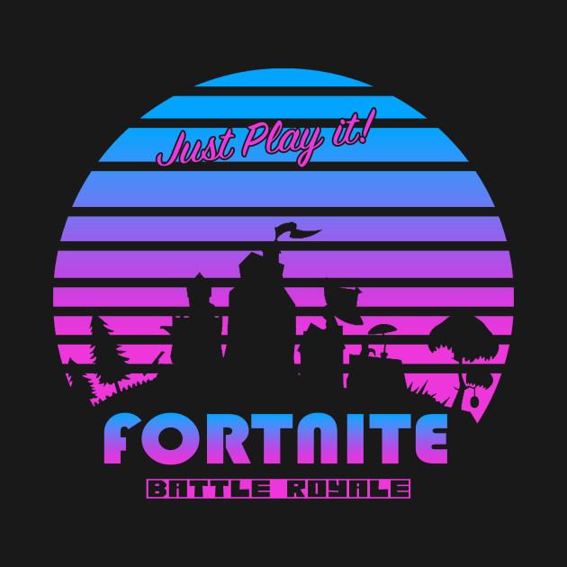 Fortnite Just Play It Fortnite Battle Royale T Shirt Teepublic