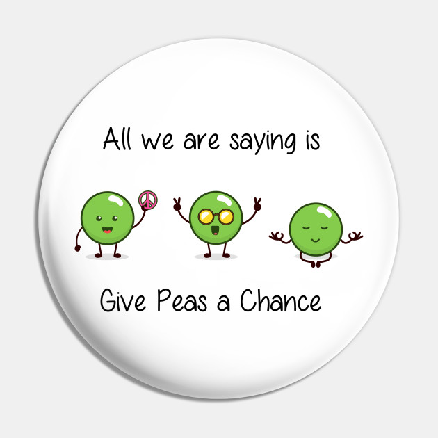 All we are saying is Give Peas a Chance
