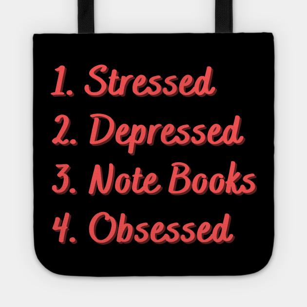 Stressed. Depressed. Note Books. Obsessed.