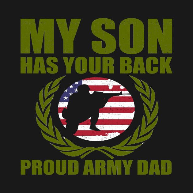 My Son Has Your Back Proud Army Dad Design Army T Shirt Teepublic