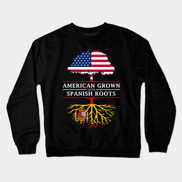 59eaa0fd American Grown with Spanish Roots - Spain - Spain - Crewneck ...