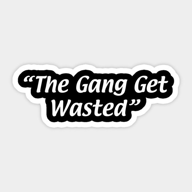 The gang get wasted
