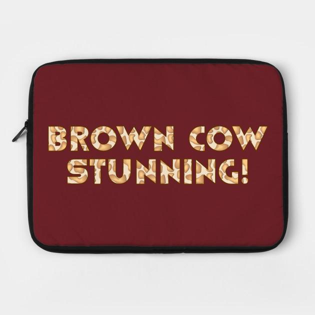 Drag & Gay Merch Brown Cow Stunning!