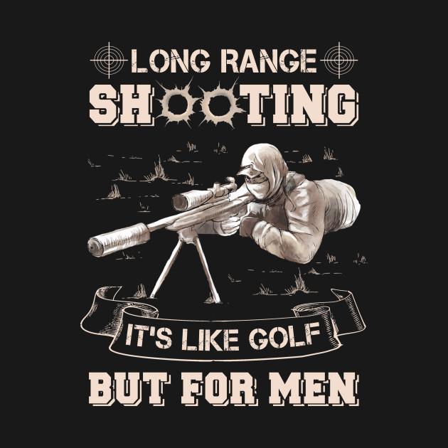 6b37fe479 long range shooting it's like golf but for men T Shirt - Funny - T ...