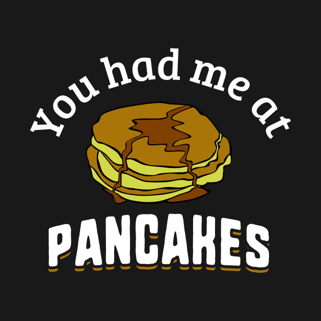 You Had Me At Pancakes - Funny Food Quote by vivilanecollections