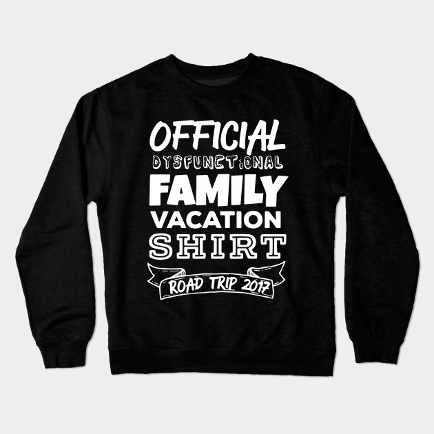 5b0c75a48 Funny Family Vacation - Dysfunctional Family - Funny - Crewneck ...