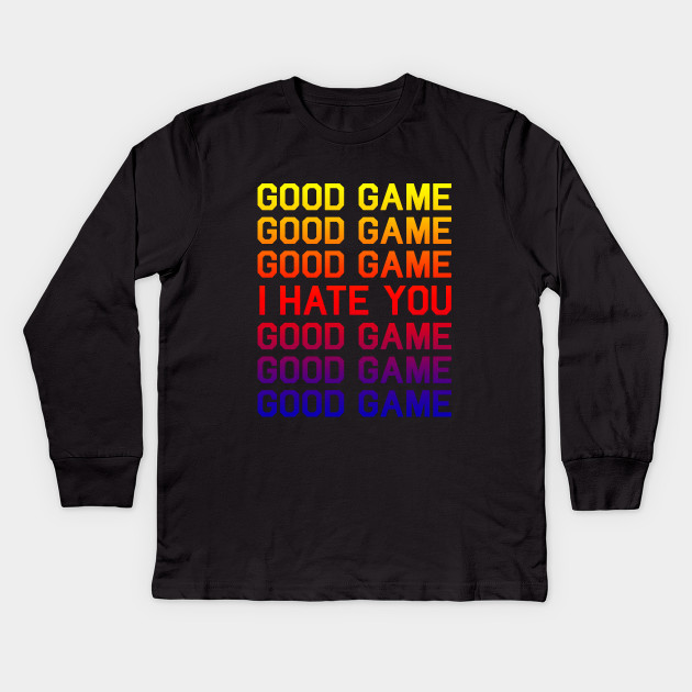 5e0801c56 Good Game! I hate you - Good Game I Hate You - Kids Long Sleeve T ...