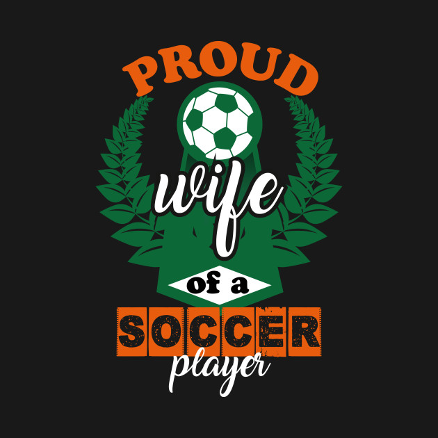 proud wife of a soccer player