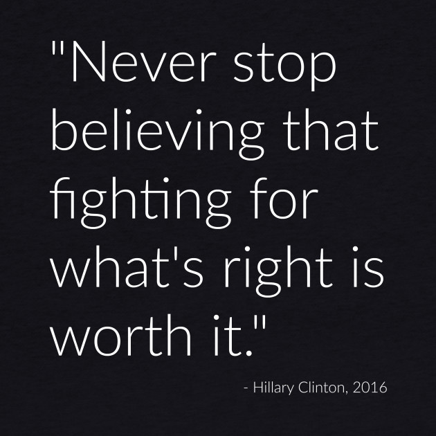 """Never stop believing that fighting for what's right is worth it."""