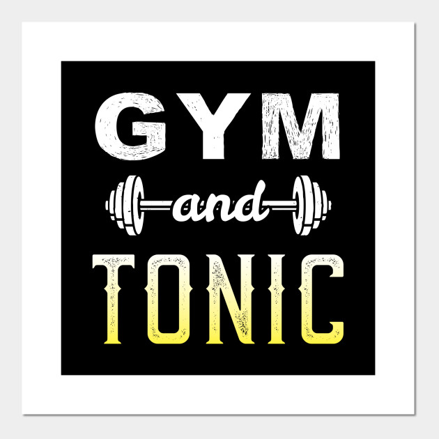 Gym And Tonic Workout Drink Exercise Party Health - Gift Gym Motivational,  Gym, Workout, Exercise, Fitness, Bodybuilding,Weightlifting