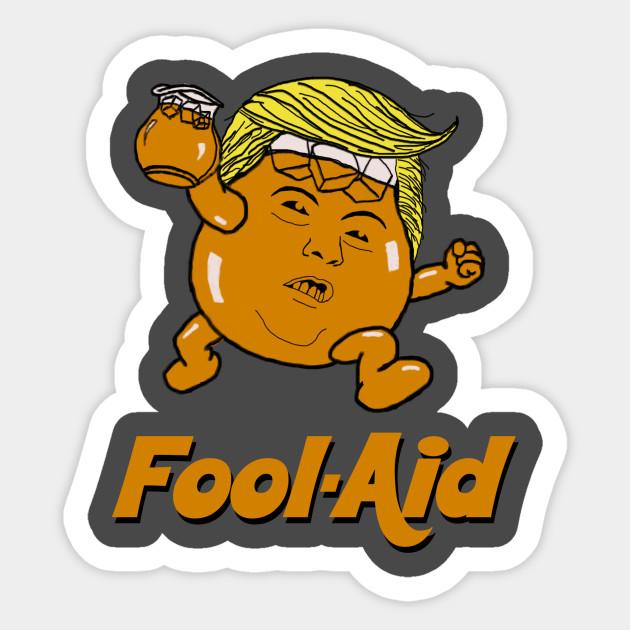 Fool Aid - Donald Trump - Sticker | TeePublic