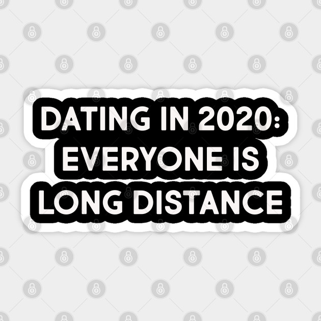 Dating 2020 Everyone Is Long Distance Funny Quarantine Quotes Sticker Teepublic