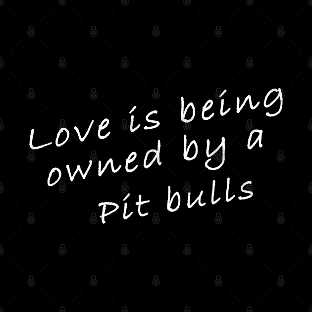 Love is being owned by a Pit Bull
