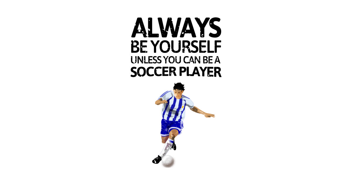 ff2951f4377 Always Be Yourself Unless You Can Be A Soccer Player Cute Gift T Shirt T  Shirt