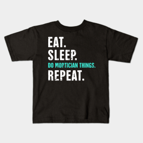 Do Mortician Things Repeat Kids T Shirt