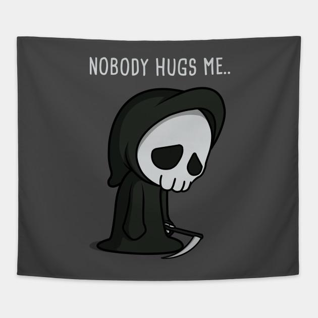 Nobody Hugs Me..