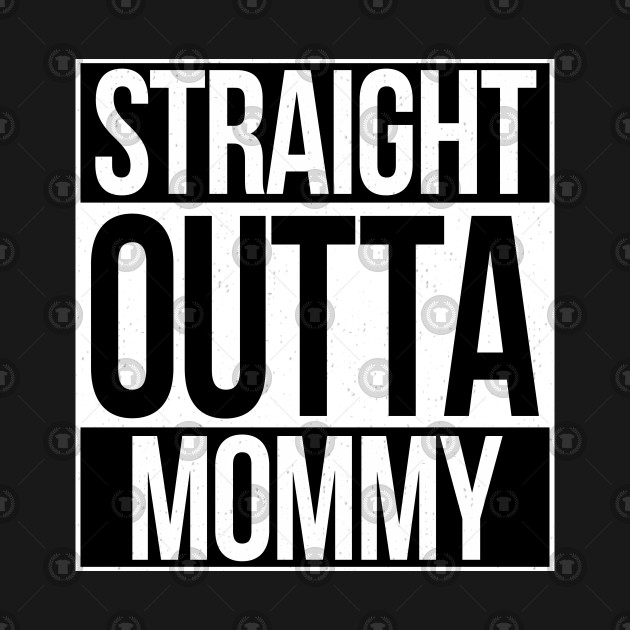 32800adc3 Straight Outta Mommy