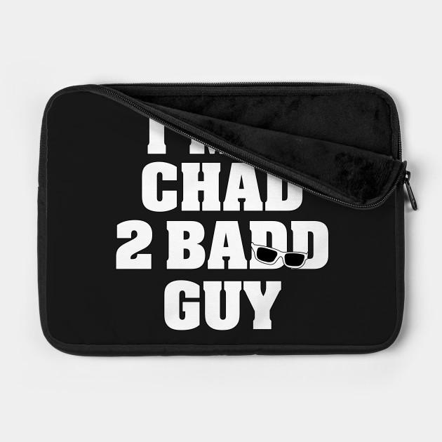 I'm A Chad 2 Badd Guy