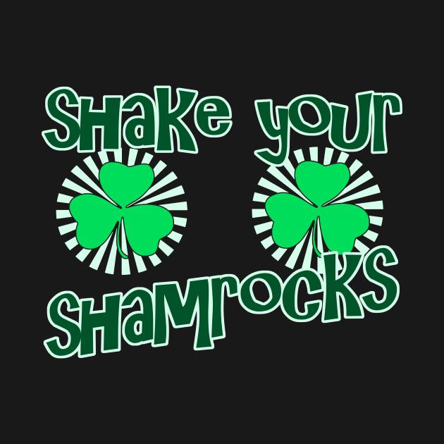 Shake Your Shamrocks -  Funny, Inappropriate Offensive St Patricks Day Drinking Team Shirt, Irish Pride, Irish Drinking Squad, St Patricks Day 2018, St Pattys Day, St Patricks Day Shirts