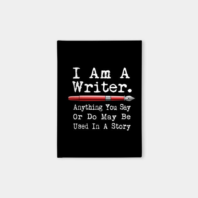 I Am A Writer Funny Author Writing